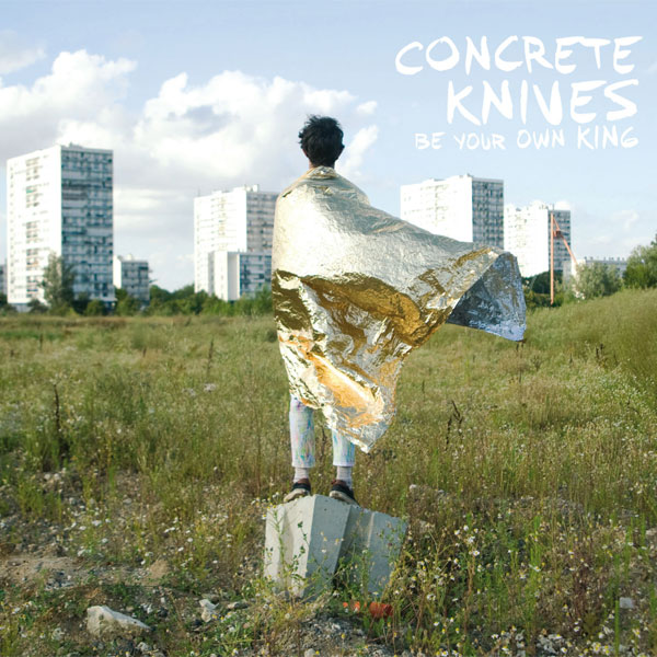 """Concrete Knives """"Be Your Own King"""" (Bella Union – Coop, 2013)"""