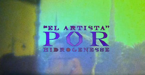 """""""El artista"""" nuevo single y vídeo de Hidrogenesse"""