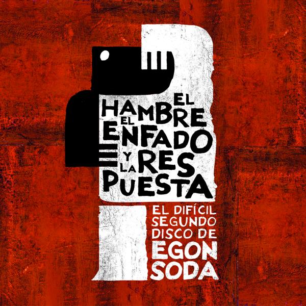 """Egon Soda """"El Hambre, El Enfado Y La Respuesta"""" (Naïve 2013)"""