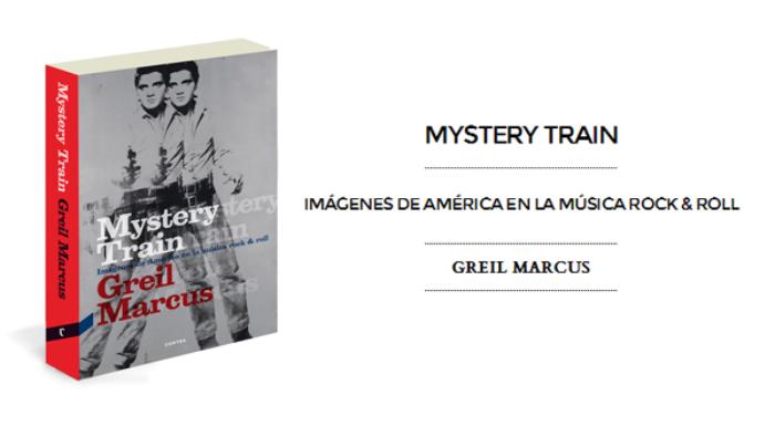 Mystery Train. Imágenes de América en la música rock & roll, Greil Marcus (Contra, 2013)