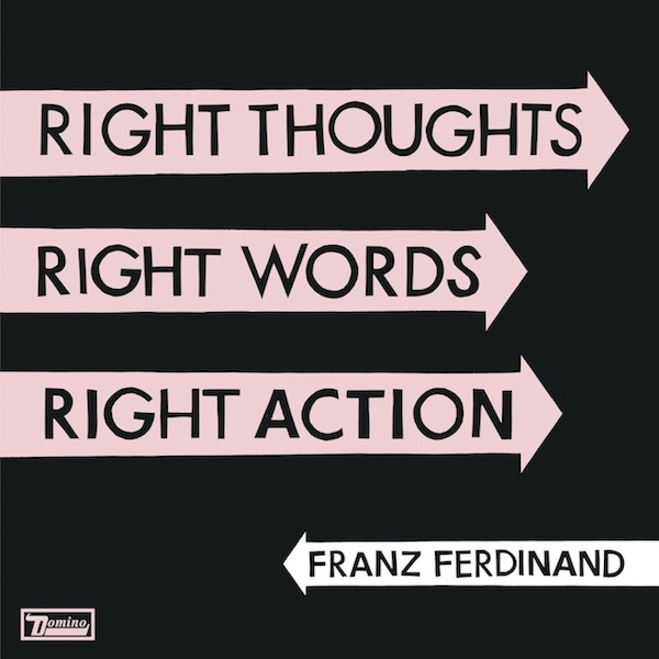 """Franz Ferdinand """"Right Thoughts, Right Words, Right Action"""" (Domino Records, 2013)"""