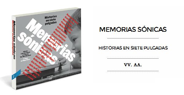 """""""Memorias sónicas. Historias en siete pulgadas"""", Varios Autores (Contra Ediciones, 2013)"""