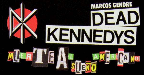 """""""Dead Kennedys. Muerte al Sueño Americano"""", Marcos Gendre (Quarentena Ediciones, 2013)"""