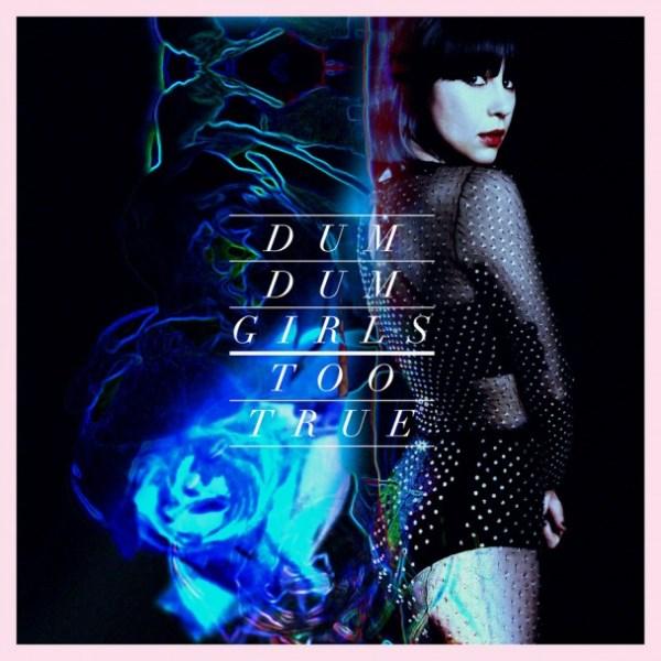 """Dum Dum Girls """"Too True"""" (Sub Pop, 2014)"""