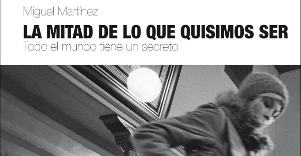 """""""La Mitad de lo que Quisimos Ser. Todo el Mundo Tiene un Secreto"""", Miguel Martínez (66 rpm Edicions, 2013)"""