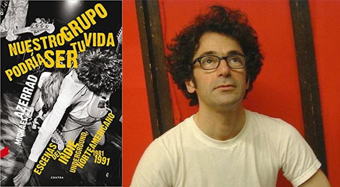 """""""Nuestro Grupo Podría Ser Tu Vida"""", Michael Azerrad (Contra Ediciones, 2013)"""