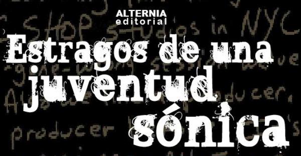 """""""Estragos de una Juventud Sónica"""", Ignacio Julià (Alternia editorial, 2013)"""