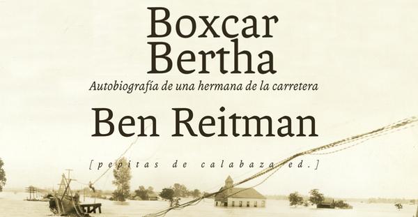 """""""Boxcar Bertha. Autobiografía de una hermana de la carretera"""", Ben Reitman (Pepitas de Calabaza, 2014)"""