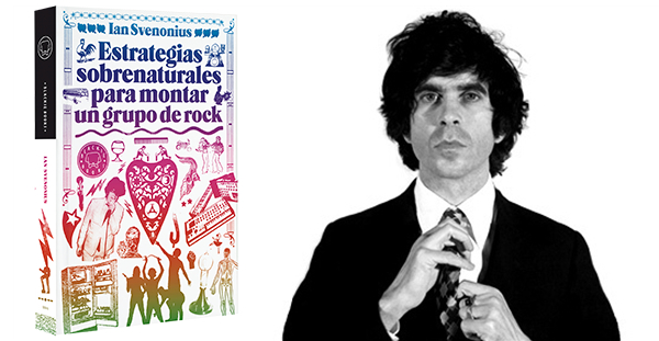 """Estrategias sobrenaturales para montar un grupo de rock"", Ian Svenonius (Blackie Books, 20014)"