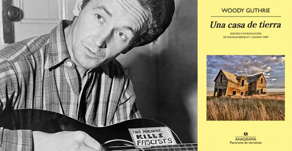 """""""Una Casa de Tierra"""", Woody Guthrie (Anagrama, 2014)"""