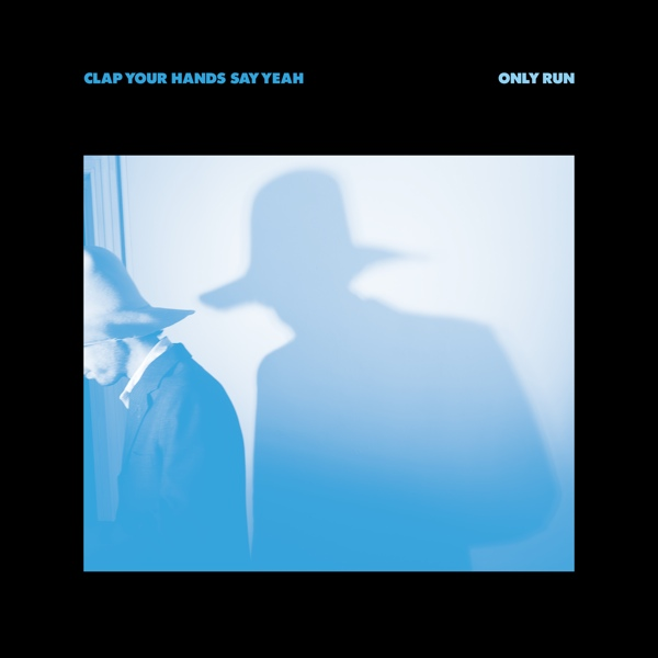 Clap Your Hands Say Yeah, Only run (Xtra Mile Records 2014)