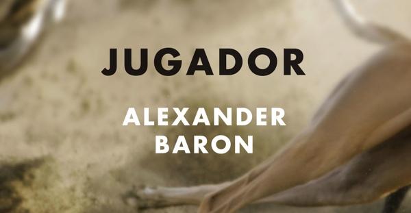"""""""Jugador"""", Alexander Baron (La Bestia Equilátera, 2012)"""