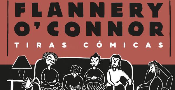 """""""Tiras Cómicas"""", Flannery O'Connor (Nórdica, 2014)"""
