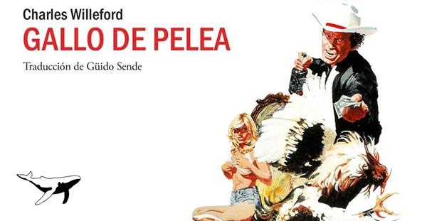 Gallo de Pelea, Charles Willeford (Sajalín, 2015)