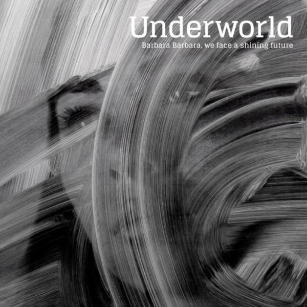 Underworld, Barbara, Barbara, we face a shining future (Caroline 2016)