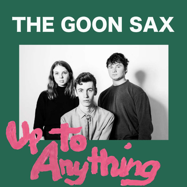 """The Goon Sax, """"Up To Anything"""" (Chapter Music, 2016)"""