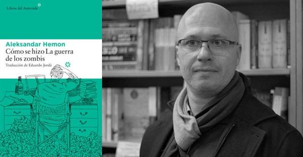 Cómo se hizo La guerra de los zombis, Aleksandar Hemon (Libros del Asteroide, 2016)