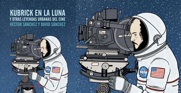 Kubrick en La Luna y otras leyendas urbanas del cine, Héctor Sánchez y David Sánchez (Errata Naturae, 2016)