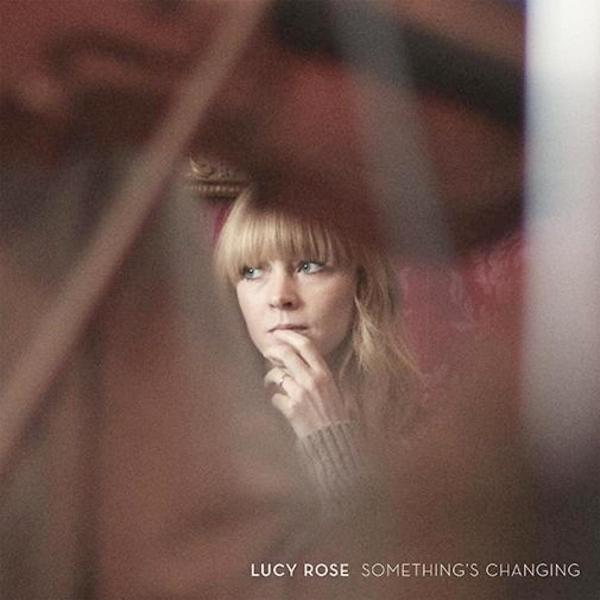 Lucy Rose, «Something´s Changing» (Caroline 2017)