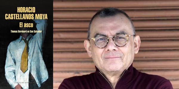 El asco, Horacio Castellanos Moya (Literatura Random House, 2018)