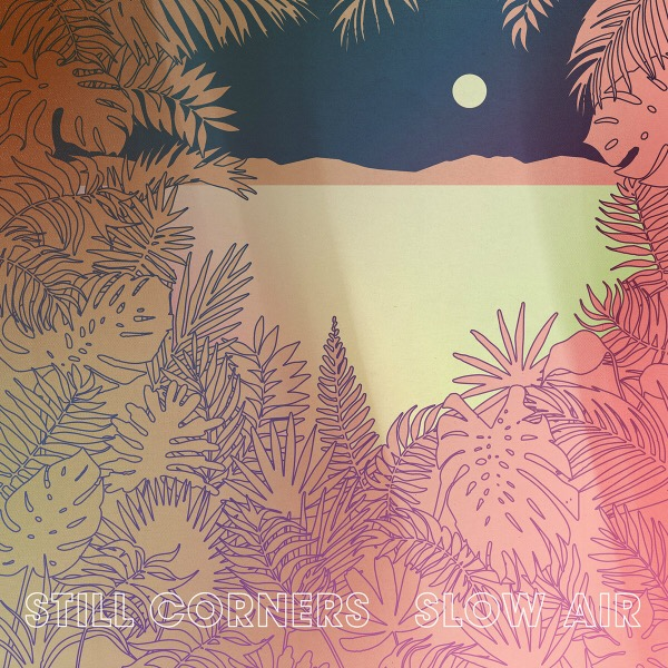"""Still Corners, """"Slow Air"""" (Wrecking Light Records, 2018)"""