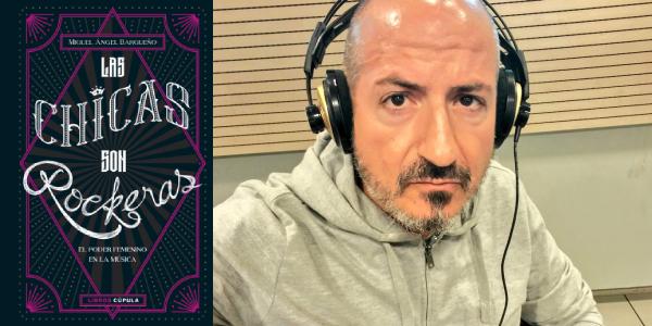 Las chicas son rockeras, Miguel Ángel Bargueño (Libros Cúpula, 2019)