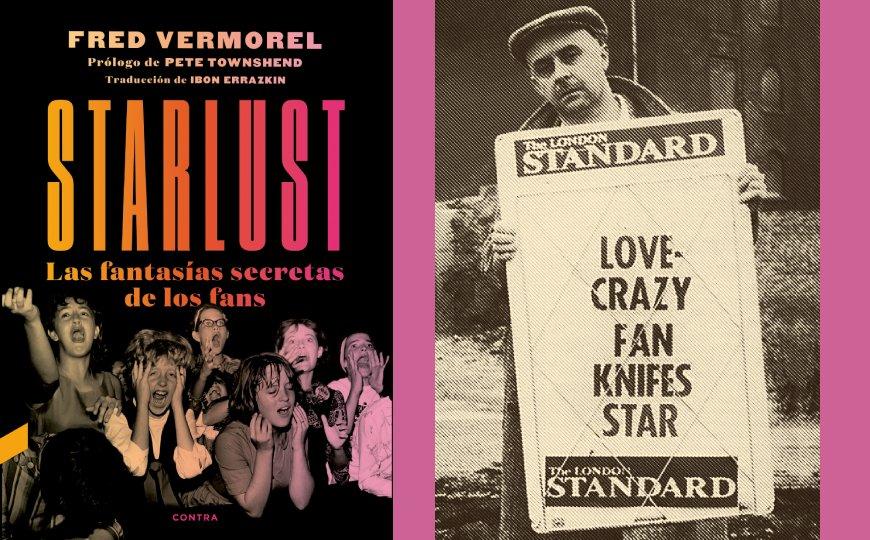 Starlust. Las fantasías secretas de los fans, Fred Vermorel (Contra, 2021)